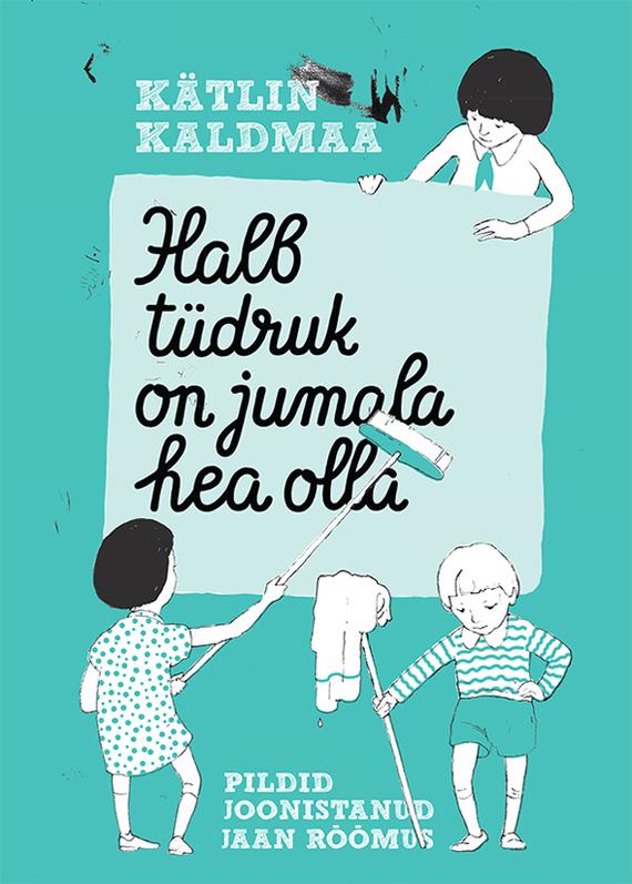Kätlin Kaldmaa Halb tüdruk on jumala hea olla krista frech neli on rohkem kui ainult neli