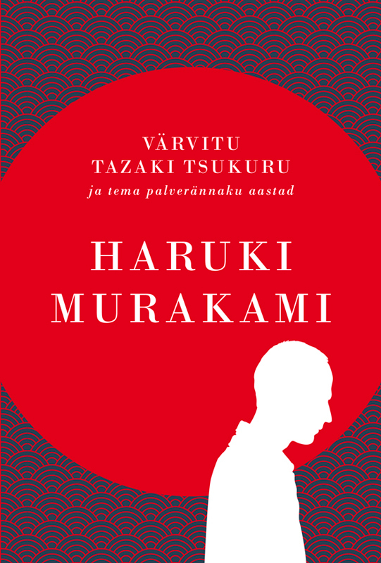 Харуки Мураками Värvitu Tazaki Tsukuru ja tema palverännaku aastad birk rohelend sa pead suudlema silvat isbn 9789949554751