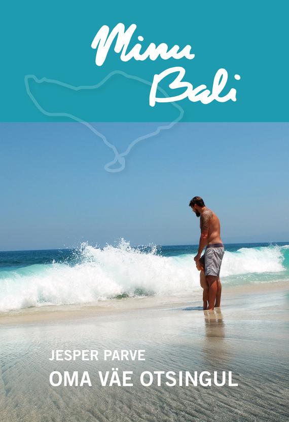 Jesper Parve Minu Bali. Oma väe otsingul
