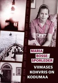 Bosse-Sporleder, Maria  - Viimases kohvris on kodumaa