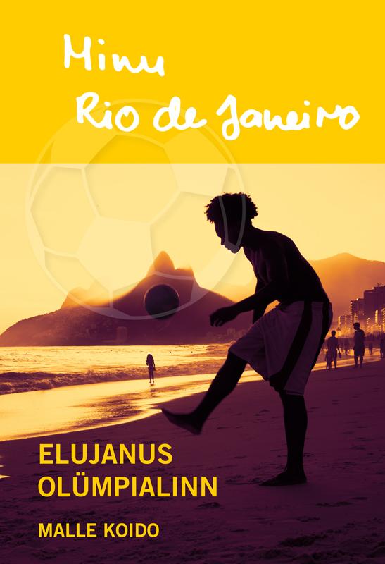 Malle Koido Minu Rio de Janeiro. Elujanus olümpialinn jão rio de janeiro