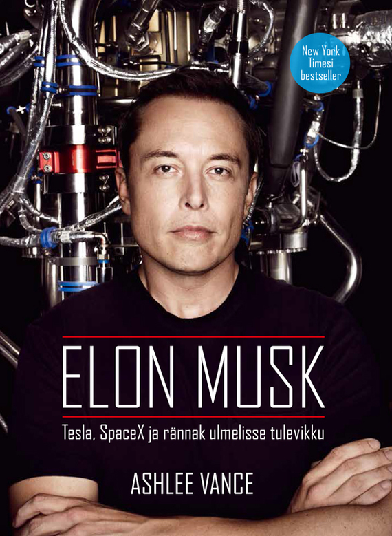 Эшли Вэнс Elon Musk: Tesla, SpaceX ja rännak ulmelisse tulevikku elon musk and the quest for a fantastic future