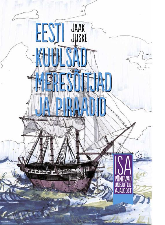 Jaak Juske Eesti kuulsad meresõitjad ja piraadid. Isa põnevad unejutud ajaloost