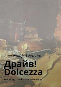 Амурчик, Александр  - Драйв! Dolcezza. Цикл «Прутский Декамерон». Книга5