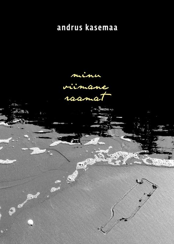 Andrus Kasemaa Minu viimane raamat ISBN: 9789985332726 ene timmusk minu kanada