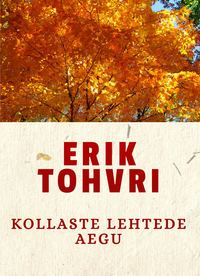 Erik Tohvri - Kollaste lehtede aegu
