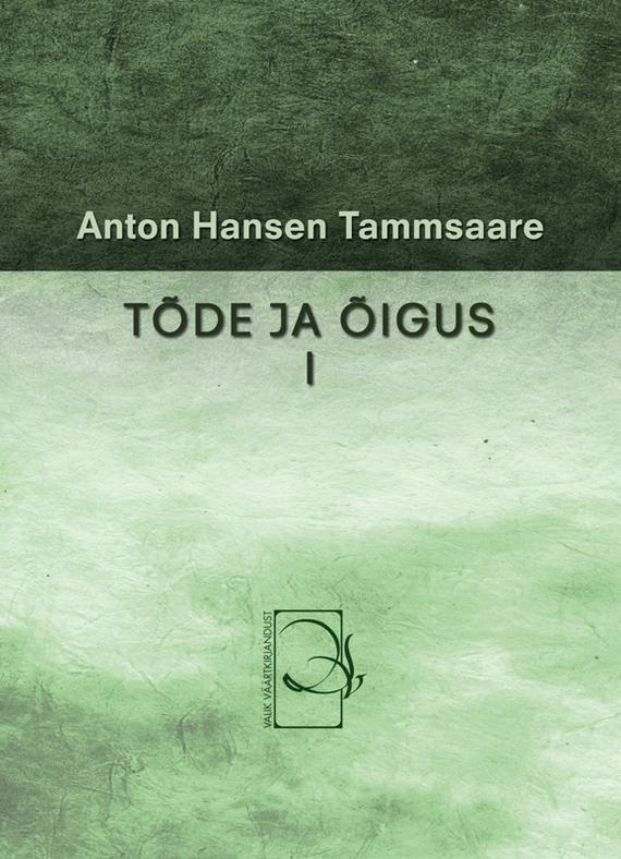 Anton Hansen Tammsaare Tõde ja õigus I ISBN: 9789985216323 anton hansen tammsaare kaks paari ja üksainus
