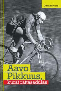 Press, Gunnar  - Aavo Pikkuus, kurat rattasadulas
