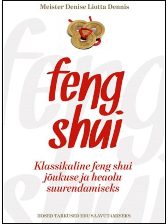 Фото Meister Denise Liotta Dennise Klassikaline feng shui jõukuse ja heaolu suurendamiseks ISBN: 9789949963249