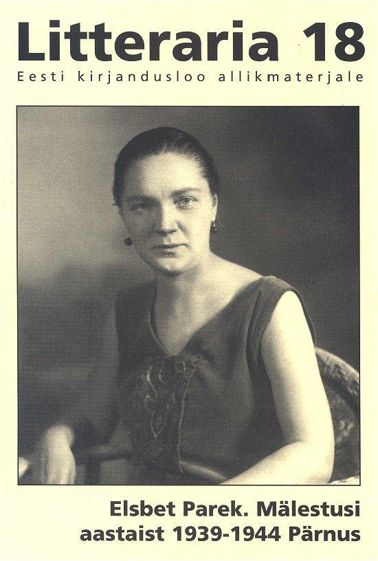 Elsbet Parek «Litteraria» sari. Mälestusi aastaist 1939-1944 Pärnus elsbet parek litteraria sari mälestusi aastaist 1939 1944 pärnus