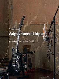Rainer Jancis - Valgus tunneli l?pus. Unen?gu Metro Luminalist