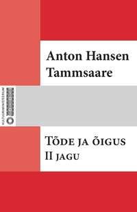 Tammsaare, Anton Hansen  - T?de ja ?igus. II jagu