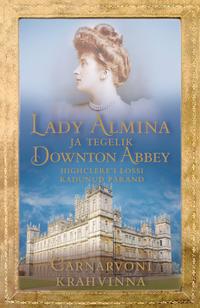 Krahvinna, Carnarvoni  - Lady Almina ja tegelik Downton Abbey