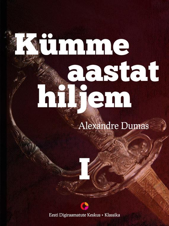 Alexandre Dumas Kümme aastat hiljem, I raamat. Vikont de Bragelonne alexandre dumas die kameliendame