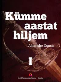 Alexandre Dumas - K?mme aastat hiljem, I raamat. Vikont de Bragelonne