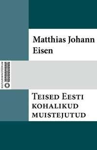 Matthias Johann Eisen - Teised Eesti kohalikud muistejutud