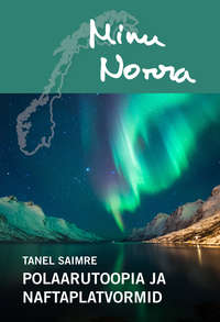 Saimre, Tanel  - Minu Norra. Polaarutoopia ja naftaplatvormid