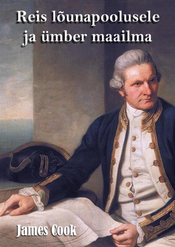 James Cook Reis lõunapoolusele ja ümber maailma irena wiley kahekümne aastaga ümber maailma