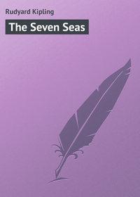 Kipling, Rudyard  - The Seven Seas