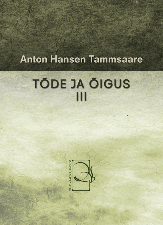 Anton Hansen Tammsaare Tõde ja õigus III ISBN: 9789985216347 anton hansen tammsaare kaks paari ja üksainus