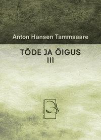Anton Hansen Tammsaare - T?de ja ?igus III
