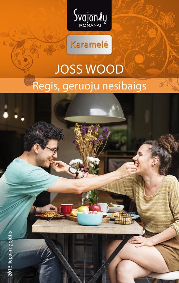 9786090300909 - Joss Wood: Regis, geruoju nesibaigs - Knyga