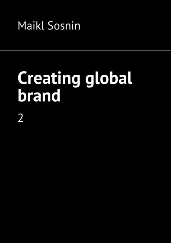 Maikl Sosnin Creating global brand. 2 maikl sosnin creating global brand 2