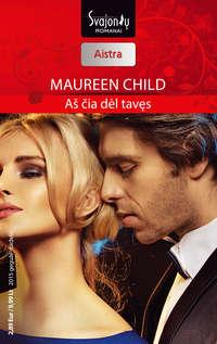 Child, Maureen  - Aš čia dėl tavęs