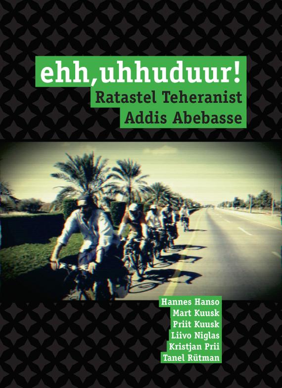 Hannes Hanso Ehh, uhhuduur! Ratastel Teheranist Addis Abebasse