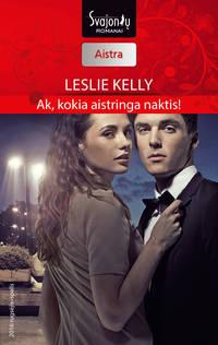 Kelly, Leslie  - Ak, kokia aistringa naktis!