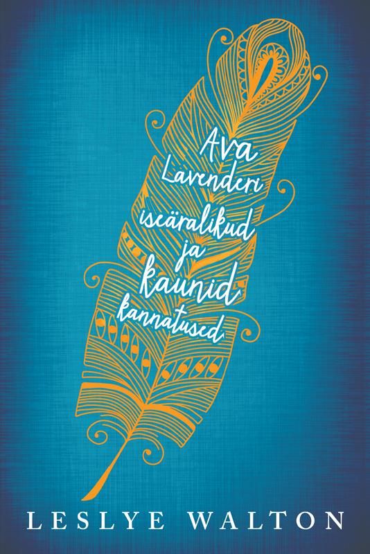 Leslye Walton Ava Lavenderi iseäralikud ja kaunid kannatused