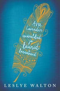 Leslye Walton - Ava Lavenderi ise?ralikud ja kaunid kannatused