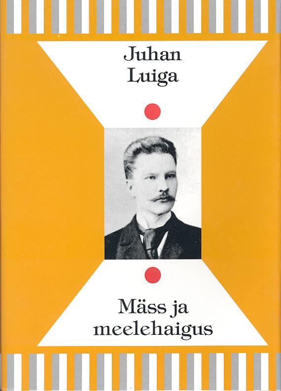 Juhan Luiga Mäss ja meelehaigus ISBN: 9789949473472 juhan kunder imelik peegel