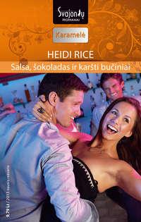 Heidi Rice - Salsa, ?okoladas ir kar?ti bu?iniai