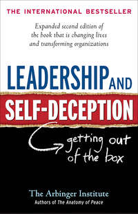 Institute, The Arbinger  - Leadership and Self-Deception. Getting out of the Box