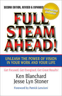 Blanchard, Ken  - Full Steam Ahead! Unleash the Power of Vision in Your Work and Your Life