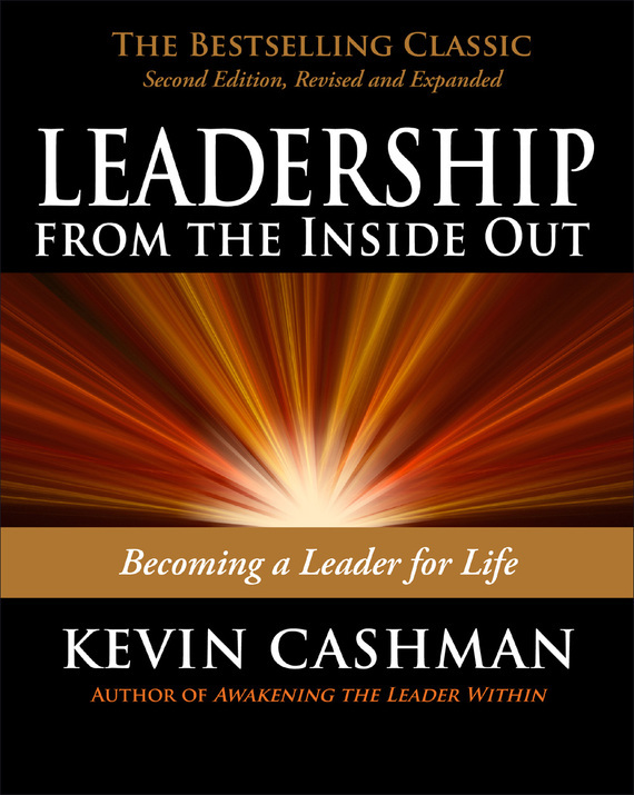 Kevin Cashman Leadership from the Inside Out. Becoming a Leader for Life