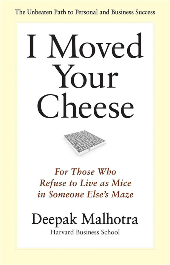 цены Deepak Malhotra I Moved Your Cheese. For Those Who Refuse to Live as Mice in Someone Else's Maze