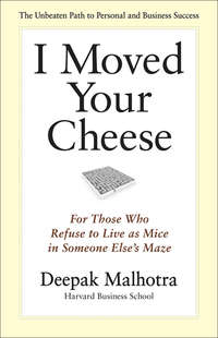 Malhotra, Deepak  - I Moved Your Cheese. For Those Who Refuse to Live as Mice in Someone Else's Maze