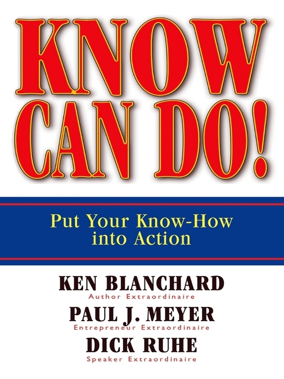 Ken Blanchard Know Can Do! Put Your Know-How Into Action