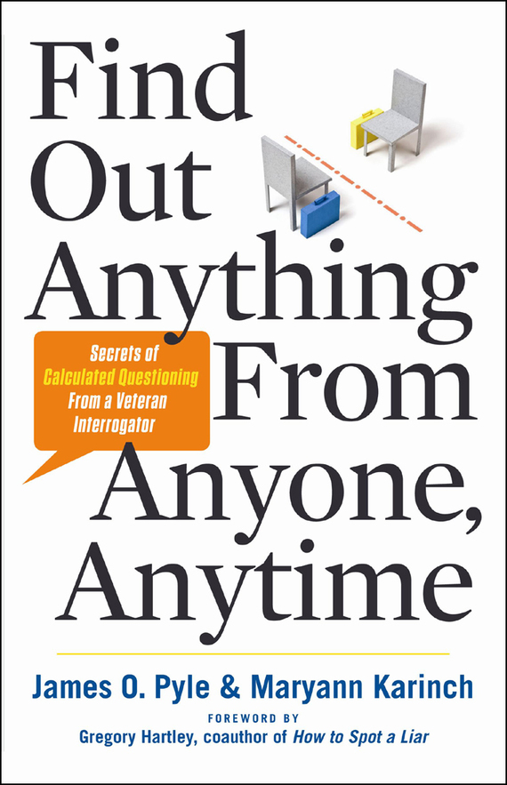 Pyle James Find Out Anything From Anyone, Anytime: Secrets of Calculated Questioning From a Veteran Interrogator james milton a good turn of phrase phrasal verbs