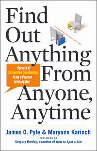James, Pyle  - Find Out Anything From Anyone, Anytime: Secrets of Calculated Questioning From a Veteran Interrogator