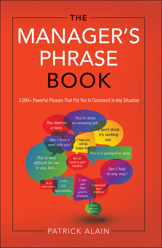 Alain Patrick The Manager's Phrase Book: 3000+ Powerful Phrases That Put You In Command In Any Situation milton j blake b evans v a good turn of phrase advanced practice in phrasal verbs and prepositional phrases
