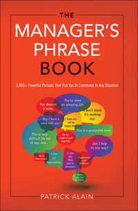 Patrick, Alain  - The Manager's Phrase Book: 3000+ Powerful Phrases That Put You In Command In Any Situation