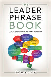 Patrick, Alain  - The Leader Phrase Book: 3000+ Powerful Phrases That Put You In Command