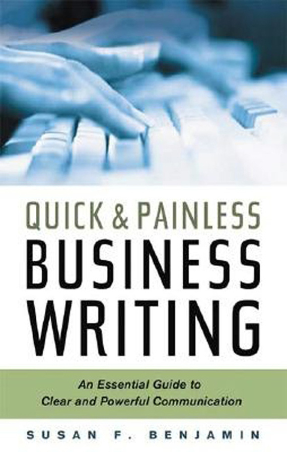 Susan F. Benjamin Quick & Painless Business Writing: An Essential Guide to Clear and Powerful Communication segal business writing using word processing ibm wordstar edition pr only