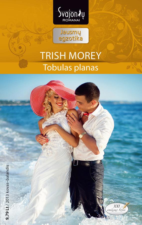 Trish Morey Tobulas planas trish morey kita moteris
