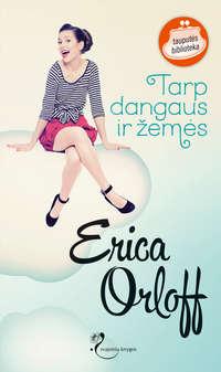 Orloff, Erica  - Tarp dangaus ir žemės