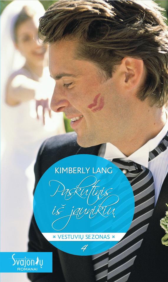 Kimberly Lang Paskutinis iš jaunikių peter stjernström geriausia knyga pasaulyje