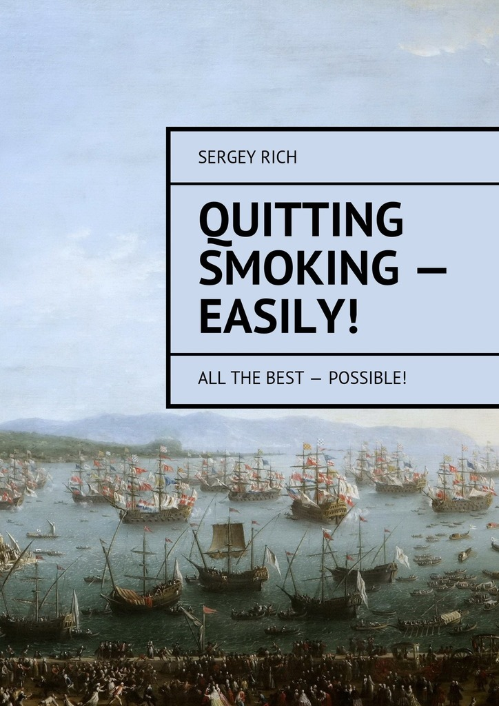 Sergey Rich - Quitting smoking– easily! All the best– possible!
